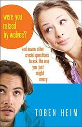 Were You Raised by Wolves?: And Seven Other Crucial Questions to Ask the One You Just Might Marry - Heim, Toben