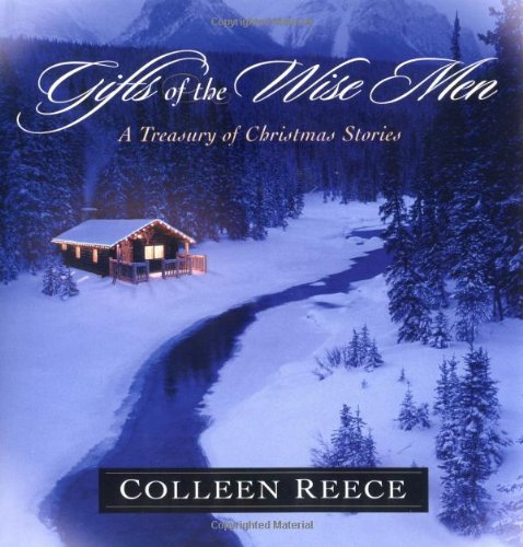 Gifts of the Wise Men: A Treasury of Christmas Stories - Reece, Colleen L.