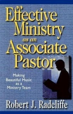 Effective Ministry as Associate Pastor: Making Beautiful Music as a Ministry Team - Radcliffe, Robert J.
