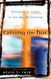 Raising the Bar: Ministry to Youth in the New Millennium - Reid, Alvin