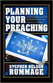Planning Your Preaching: A Step-by-Step Guide for Developing a One-Year Preaching Calendar - Stephen Nelson Rummage