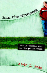 Join the Movement: God Is Calling You to Change the World - Alvin L. Reid