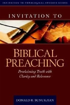 Invitation to Biblical Preaching: Proclaiming Truth with Clarity and Relevance - Sunukjian, Donald