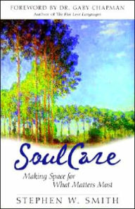 Embracing Soul Care: Making Space for What Matters Most - Stephen W. Smith