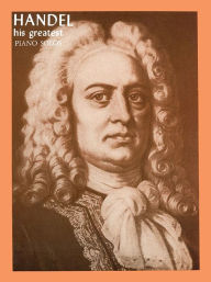 Handel: His Greatest Piano Solos (His Greatest Series # 16) - George Fredrick Handel