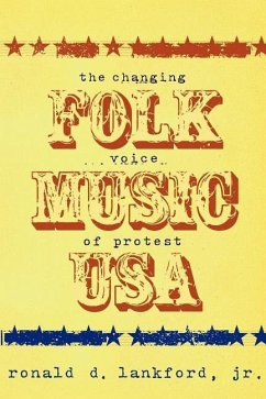 Folk Music U.S.A.: The Changing Voice of Protest - Lankford, Ronald D. , Jr.