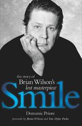 Smile: The Story of Brian Wilson's Lost Masterpiece - Priore, Dominic