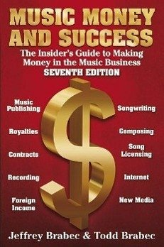 Music, Money, and Success: The Insider's Guide to Making Money in the Music Business - Brabec, Jeffrey Brabec, Todd