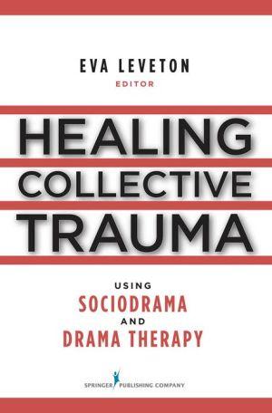 Healing Collective Trauma Using Sociodrama and Drama Therapy