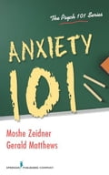 Anxiety 101 - Gerald Matthews, PhD, Moshe Zeidner, PhD