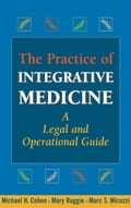 The Practice of Integrative Medicine - Marc S. Micozzi, MD, PhD, Mary Ruggie, PhD, Michael H. Cohen, JD, MBA