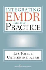 Integrating EMDR Into Your Practice - Liz Royle, Catherine Kerr