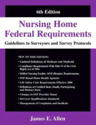 Nursing Home Federal Requirements : Guidelines to Surveyors and Survey Protocols, 2006: a User-friendly Rendering of the Centers for Medicare and Medicaid's (Cms) Nursing Home Inspection and Requirement Forms - James E. Allen