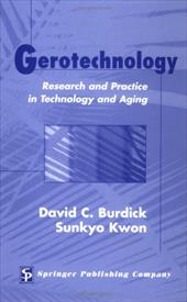 Gerotechnology: Research and Practice in Technology and Aging: A Textbook and Reference for Multiple Disciplines - Burdick, David C. / Kwon, Sunkyo / Burdick, David