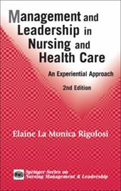 Management and Leadership in Nursing and Health Care: An Experiential Approach - Rigolosi, Elaine La Monica