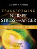 Transforming Nurses' Stress and Anger: Steps toward Healing, Third Edition - Thomas, Sandra P., PhD, RN, FAAN
