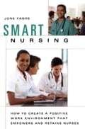 Smart Nursing: How to Create a Positive Work Environment That Empowers and Retains Nurses - Fabre, June