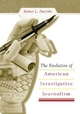 The Evolution of American Investigative Journalism - James Aucoin