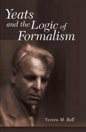 Yeats and the Logic of Formalism - Bell, Vereen M.