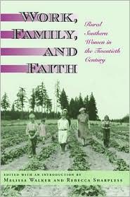 Work, Family, and Faith: Rural Southern Women in the Twentieth Century - Melissa Walker (Editor), Rebecca Sharpless (Editor)