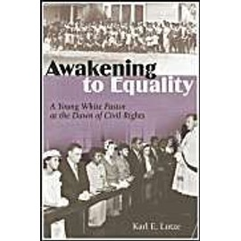 Awakening To Equality : A Young White Pastor At The Dawn Of CIVIL Rights - Karl E. Lutze