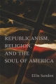 Republicanism, Religion, and the Soul of America - Ellis Sandoz