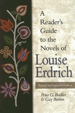 A Reader's Guide to the Novels of Louise Erdrich - Beidler, Peter G. Barton, Gay