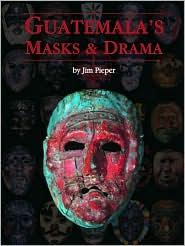 Guatemala's Masks and Drama - Jim Pieper