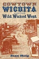Cowtown Wichita and the Wild, Wicked West