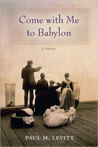 Come with Me to Babylon - Paul M. Levitt