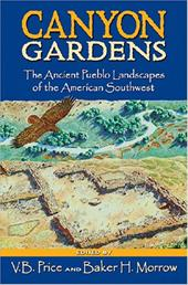 Canyon Gardens: The Ancient Pueblo Landscapes of the American Southwest - Price, V. B. / Morrow, Baker H.