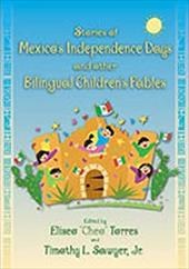 Stories of Mexico's Independence Days and Other Bilingual Children's Fables - Torres, Eliseo / Sawyer, Timothy L., Jr. / Ramirez, Herman