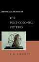 On Post-colonial Futures - William D. Ashcroft