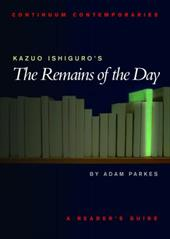 Kazuo Ishiguro's the Remains of the Day: A Reader's Guide - Parkes, Adam / Parkas, Adam