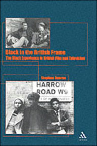 Black in the British Frame: The Black Experience in British Film and Television - Stephen Bourne