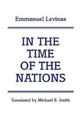 In the Time of the Nations - Emmanuel Levinas; Michael B. Smith