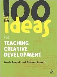 100 Ideas for Teaching Creative Development - Wendy Bowkett, Steve Bowkett