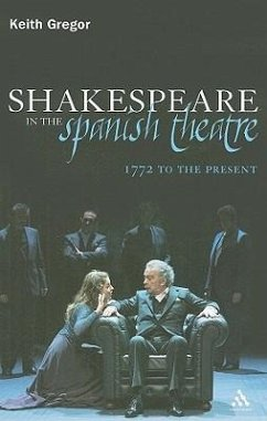 Shakespeare in the Spanish Theatre: 1772 to the Present - Gregor, Keith