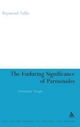 The Enduring Significance of Parmenides - Raymond Tallis