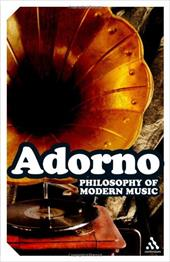 Philosophy of Modern Music - Adorno, Theodor W. / Blomster, Wesley V. / Mitchell, Anne G.