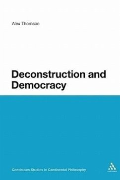 Deconstruction and Democracy: Derrida's Politics of Friendship - Thomson, Alex