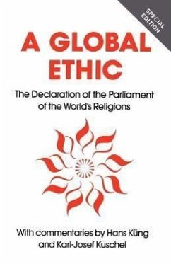 Global Ethic: The Declaration of the Parliament of the World's Religions - Herausgeber: Kung, Hans Kng, Hans Kuschel, Karl-Josef