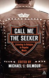 Call Me the Seeker: Listening to Religion in Popular Music - Gilmour, Michael J.