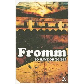 To Have Or To Be ? - Erich Fromm