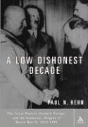 A Low Dishonest Decade: The Great Powers, Eastern Europe, and the Economic Origins of World War II, 1930-1941