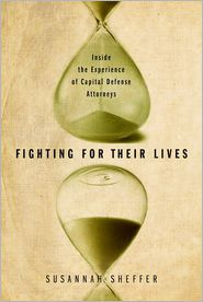 Fighting for Their Lives: Inside the Experience of Capital Defense Attorneys - Susannah Sheffer