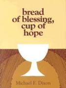 Bread of Blessing, Cup of Hope: Prayers at the Communion Table