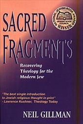 Sacred Fragments - Recovering Theology for the Modern Jew - Gillman, Neil