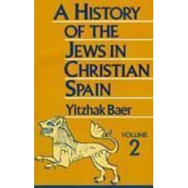 A History of the Jews in Christian Spain - Yitzhak Baer