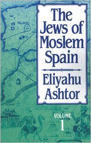 The Jews Of Moslem Spain - Eliyahu Ashtor, Aaron Klein (Translator), Jenny Machlowitz Klein (Translator)